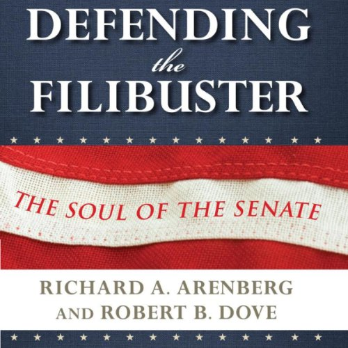 Defending the Filibuster     The Soul of the Senate              By:                                                                                                                                 Richard A. Arenberg,                                                                                        Robert B. Dove                               Narrated by:                                                                                                                                 Kevin Pierce                      Length: 8 hrs and 45 mins     2 ratings     Overall 2.5