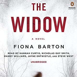 The Widow                   By:                                                                                                                                 Fiona Barton                               Narrated by:                                                                                                                                 Hannah Curtis,                                                                                        Nicholas Guy Smith,                                                                                        full cast                      Length: 10 hrs and 18 mins     4,544 ratings     Overall 4.0