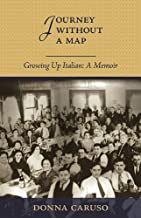 Journey Without A Map: Growing Up Italian : A Memior