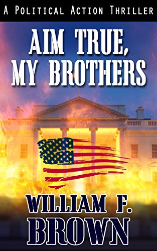 Book: Aim True, My Brothers - A Political Action Thriller by William F. Brown