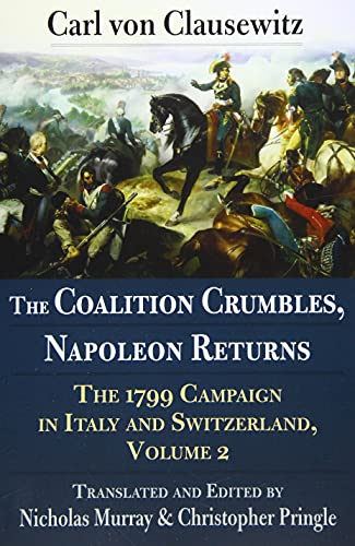 The Coalition Crumbles, Napoleon Returns: The 1799 Campaign in Italy and Switzerland, Volume 2