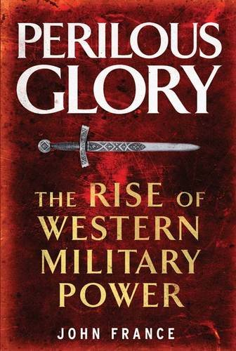 Perilous Glory: The Rise of Western Military Power
