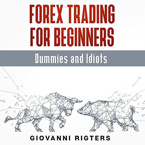 Forex Trading for Beginners, Dummies and Idiots cover art