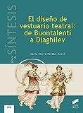El diseño de vestuario teatral: de Buontalenti a Diaghilev: 3 (Libros de Síntesis)