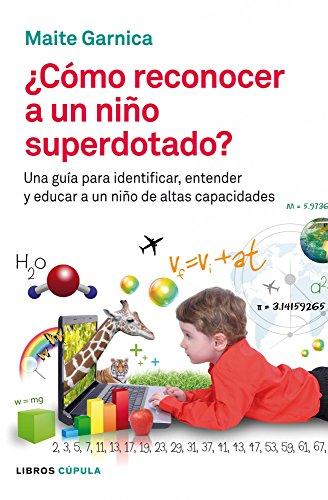 Cómo reconocer a un niño superdotado: Una guía para identificar, entender y educar a un niño de altas capacidades (Padres e hijos)