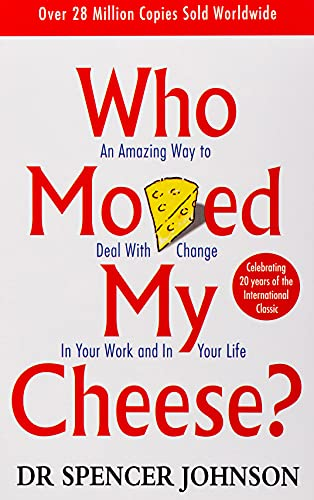Who Moved My Cheese? An Amazing Way to Deal With Change In Your Work and In Your Life
