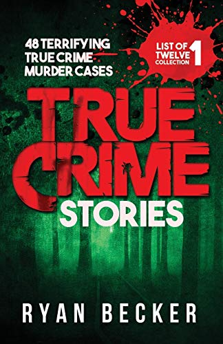 Compare Textbook Prices for True Crime Stories: 48 Terrifying True Crime Murder Cases List of Twelve Collection  ISBN 9781095117408 by Becker, Ryan,Seven, True Crime
