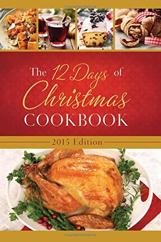 The 12 Days of Christmas Cookbook 2015: The Ultimate in Effortless Holiday Entertaining