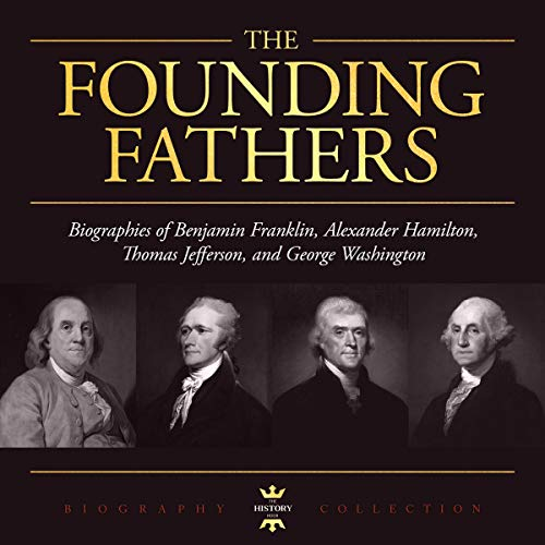 George Washington, Alexander Hamilton, Thomas Jefferson, and Benjamin Franklin: The Founding Fathers  By  cover art