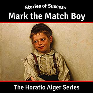 Mark the Match Boy                   By:                                                                                                                                 Horatio Alger                               Narrated by:                                                                                                                                 Ben Gillman                      Length: 5 hrs and 13 mins     3 ratings     Overall 5.0