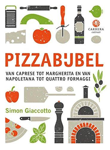 Pizzabijbel: van Caprese tot Margherita en van Napolitana tot Quattro Formaggi (Kookbijbels)