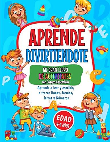 APRENDE DIVIRTIENDOTE: Libro de actividades para niños: 4-8 años. Un Cuaderno de actividades preescolar y Libro de colorear infantiles con juegos ... y escribir Líneas, Formas, Letras y Números.