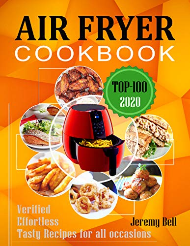 Air Fryer Cookbook: #2020 TOP 100 Verified, Effortless and tasty Air Fryer Recipes for all occasions. Air Fryer Cookbook (Recipes) for Two.