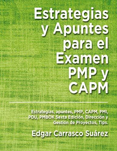 Estrategias y Apuntes Para El Examen PMP y CAPM: Estrategias, apuntes, PMP, CAPM, PMI, PDU, PMBOK Sexta Edición, Dirección y Gestión de Proyectos, Tips. (Spanish Edition)