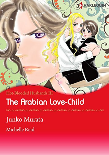 The Arabian Love-Child: Harlequin comics (Hot-Blooded Husbands Book 3) (English Edition)