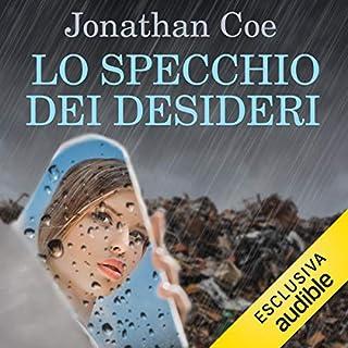 Lo specchio dei desideri                   Di:                                                                                                                                 Jonathan Coe                               Letto da:                                                                                                                                 Valeria Zazzaretta                      Durata:  1 ora e 46 min     3 recensioni     Totali 3,7