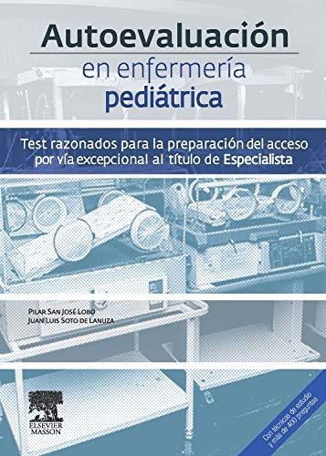 Autoevaluación en enfermería pediátrica. Test razonados para la preparación del acceso por vía excepcional al título de Especialista