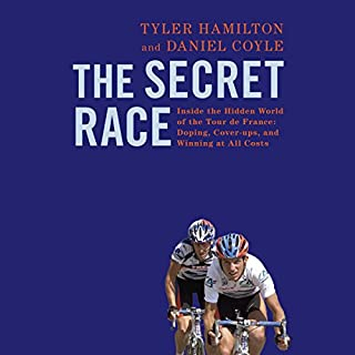 The Secret Race     Inside the Hidden World of the Tour de France: Doping, Cover-ups, and Winning at All Costs              By:                                                                                                                                 Tyler Hamilton,                                                                                        Daniel Coyle                               Narrated by:                                                                                                                                 Sean Runnette                      Length: 11 hrs and 23 mins     1,176 ratings     Overall 4.7