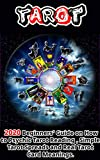 Tarot: 2020 Beginners' Guide on How to Psychic Tarot Reading , Simple Tarot Spreads and Real Tarot Card Meanings . (Spirit Guides, Spirits, Channelling, Auras, Meditation Book 1) (English Edition)