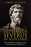 Septimius Severus in Scotland: The Northern Campaigns of the First Hammer of the Scots