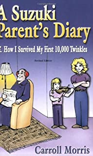 A Suzuki Parent's Diary, or How I Survived My First 10,000 Twinkles: How I Survived My First 10, 000 Twinkles (Suzuki Method International S) (English Edition)