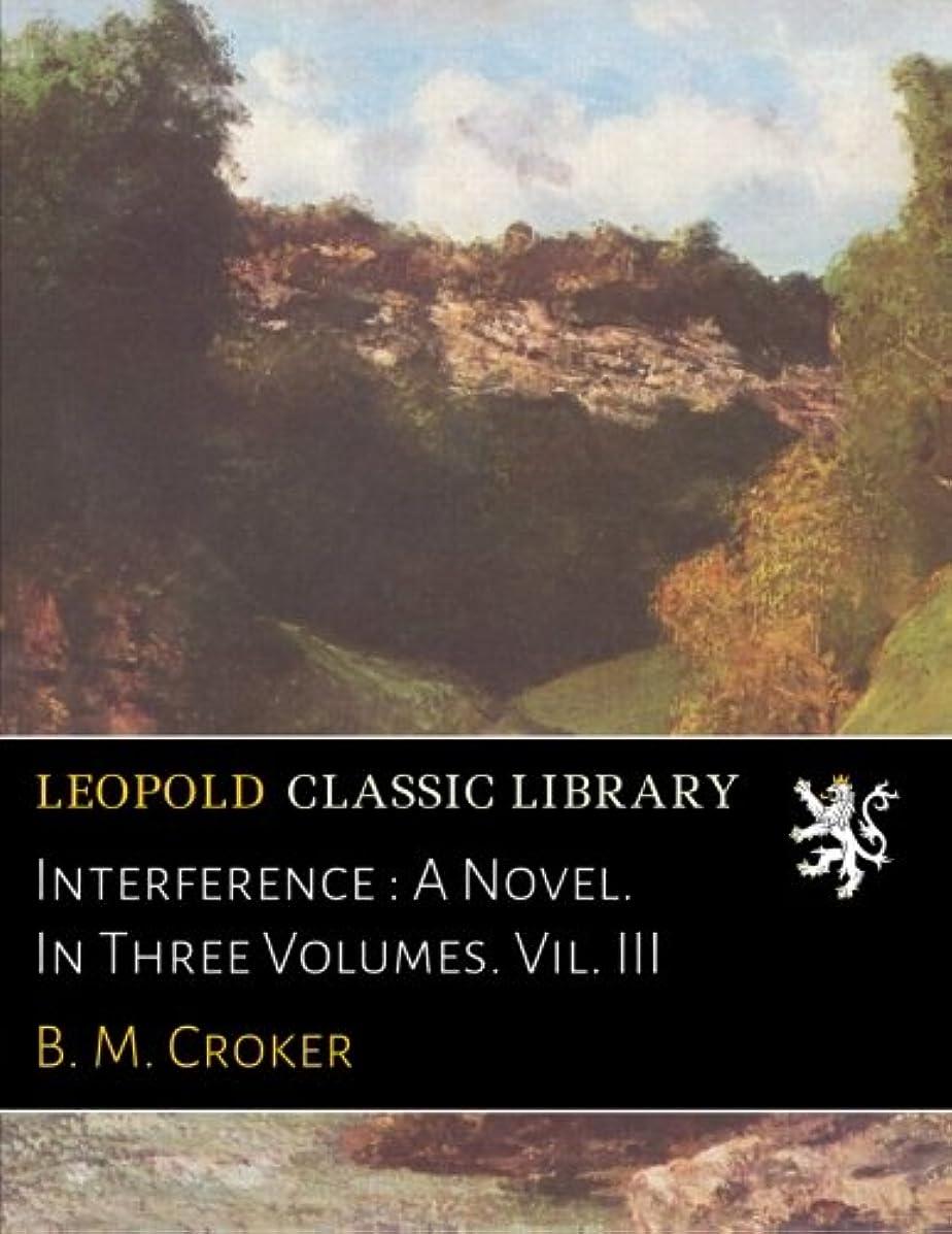 長いです三角形辞任するInterference : A Novel. In Three Volumes. Vil. III