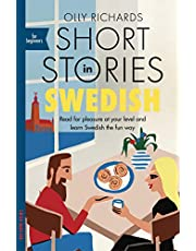 Short Stories in Swedish for Beginners: Read for pleasure at your level, expand your vocabulary and learn Swedish the fun way! (Foreign Language Graded Reader Series)