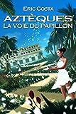 La Voie du Papillon (Roman historique / Roman initiatique) (Aztèques t. 2)