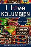 I love Kolumbien Reiseführer: Reiseführer Kolumbien, Cartagena Reiseführer, Bogota Reiseführer,...