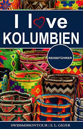 I love Kolumbien Reiseführer: Reiseführer Kolumbien, Cartagena Reiseführer, Bogota Reiseführer, Medellin Reiseführer, Kolumbianischer Kaffee, Kolumbien Reisebuch, Budget Planer für Backpacker