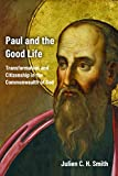 Paul and the Good Life: Transformation and Citizenship in the Commonwealth of God