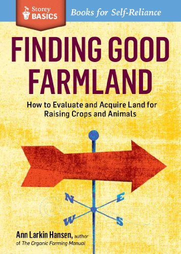 Finding Good Farmland: How to Evaluate and Acquire Land for Raising Crops and Animals. A Storey BASICS® Title by [Ann Larkin Hansen]