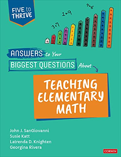 Compare Textbook Prices for Answers to Your Biggest Questions About Teaching Elementary Math: Five to Thrive [series] Corwin Mathematics Series 1 Edition ISBN 9781071857717 by SanGiovanni, John J.,Katt, Susie,Knighten, Latrenda Duretta,Rivera, Georgina