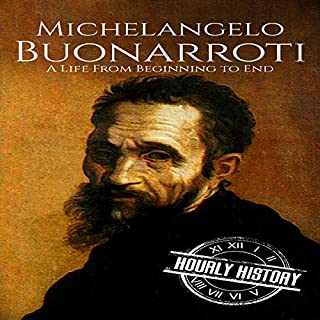 Michelangelo Buonarroti     A Life rom Beginning to End: Biographies of Painters, Book 3              By:                                                                                                                                 Hourly History                               Narrated by:                                                                                                                                 Mike Nelson                      Length: 1 hr and 7 mins     Not rated yet     Overall 0.0