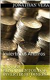 GANARA RENDIMIENTOS POR INVERTIR SU DINERO: Invierte tus Ahorros (1)