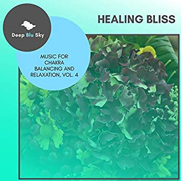 Healing Bliss - Music For Chakra Balancing And Relaxation, Vol. 4