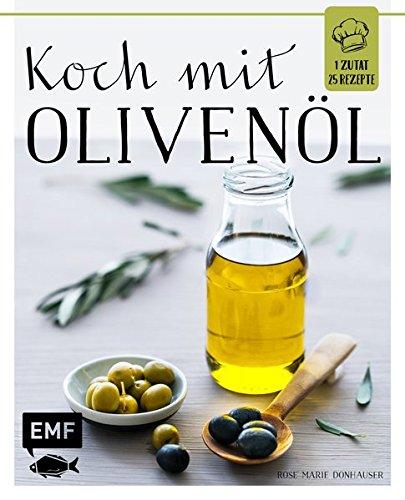Koch mit – Olivenöl: 1 Zutat 25 Rezepte