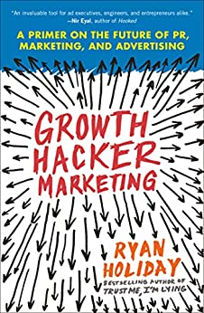 Growth Hacker Marketing: A Primer on the Future of PR, Marketing, and Advertising by [Ryan Holiday]