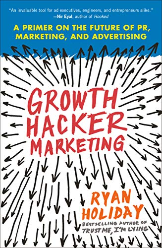 Compare Textbook Prices for Growth Hacker Marketing: A Primer on the Future of PR, Marketing, and Advertising Reprint Edition ISBN 9781591847380 by Holiday, Ryan