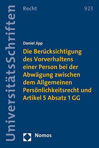 Die Berücksichtigung des Vorverhaltens einer Person bei der Abwägung zwischen dem Allgemeinen Persönlichkeitsrecht und Artikel 5 Absatz 1 GG (Nomos ... in Deutschland und Europa, Band 923)