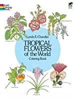 Tropical Flowers of the World Coloring Book (Dover Nature Coloring Book)