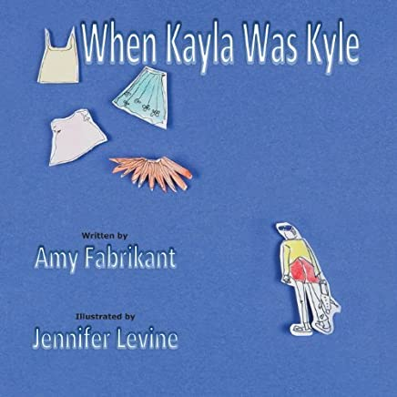 When Kayla Was Kyle by Fabrikant, Amy (2013) Paperback