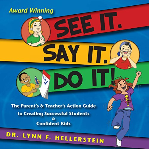 See It, Say It, Do It     The Parent's & Teacher's Action Guide to Creating Successful Students & Confident Kids              By:                                                                                                                                 Lynn Hellerstein                               Narrated by:                                                                                                                                 Darkfire Productions                      Length: 5 hrs and 42 mins     1 rating     Overall 5.0