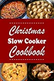Christmas Slow Cooker Cookbook: Holiday Recipes For the Slow-Cooker (Christmas Cookbook Book 10)