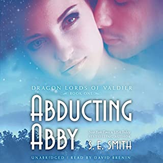 Abducting Abby     The Dragon Lords of Valdier, Book 1              By:                                                                                                                                 S. E. Smith                               Narrated by:                                                                                                                                 David Brenin                      Length: 6 hrs and 30 mins     57 ratings     Overall 4.7