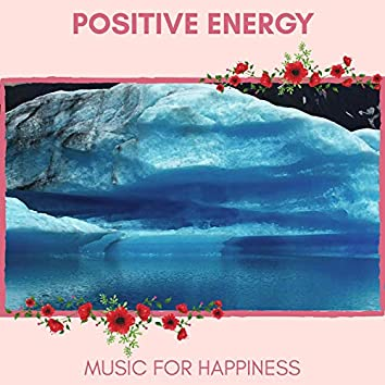 Positive Energy - Music For Happiness