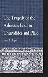 The Tragedy of the Athenian Ideal in Thucydides and Plato (Greek Studies: Interdisciplinary Approaches)