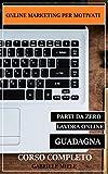 ONLINE MARKETING PER MOTIVATI: SE PARTI DA ZERO (Italian Edition)