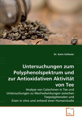 Untersuchungen zum Polyphenolspektrum und zur Antioxidativen Aktivität von Tee: Analyse von Catechinen in Tee und Untersuchungen zu Wechselwirkungen ... Eisen in vitro und anhand einer Humanstudie
