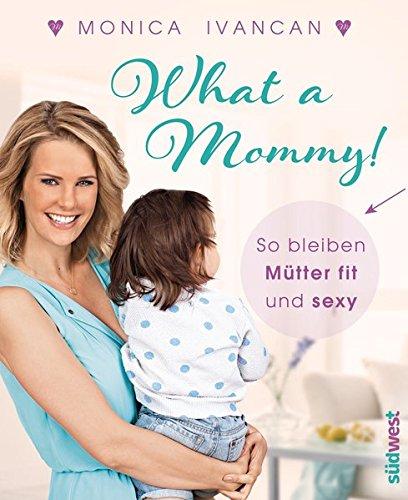 What a Mommy!: So bleiben (werdende) Mütter fit und sexy